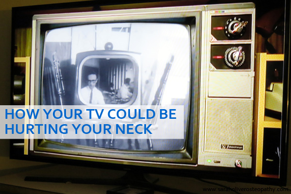 Is your TV hurting your neck? Click through to saraholiverosteopathy.com to find out how